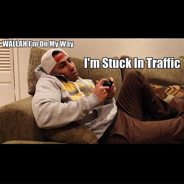 #excuses #playinggames #traffic #arabs #late #habal